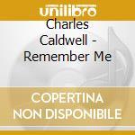 Charles Caldwell - Remember Me cd musicale di Charles Caldwell