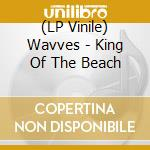 (LP VINILE) King of the beach lp vinile di Wavves