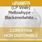 (LP VINILE) Blackenedwhite lp vinile di Mellowhype