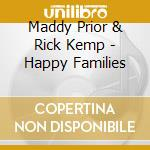 Maddy Prior & Rick Kemp - Happy Families cd musicale di Maddy prior & rick kemp