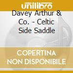 Davey Arthur & Co. - Celtic Side Saddle cd musicale di Davey arthur & co.