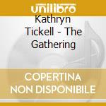 The gathering - tickell kathryn cd musicale di Tickell Kathryn