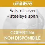 Sails of silver - steeleye span cd musicale di Span Steeleye