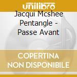 Passe avant - pentangle cd musicale di Jacqui mcshee pentangle