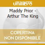 Arthur the king - prior muddy cd musicale di Prior Muddy
