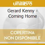 Gerard Kenny - Coming Home cd musicale di Kenny Gerard