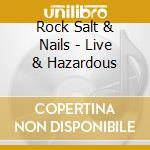 Live & hazardous cd musicale di Rock salt & nails