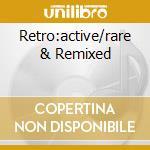 RETRO:ACTIVE/RARE & REMIXED cd musicale di Artisti Vari