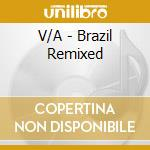 BRAZIL REMIXED cd musicale di ARTISTI VARI