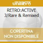 RETRO:ACTIVE 3/Rare & Remixed cd musicale di Artisti Vari
