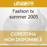 Fashion tv summer 2005 cd musicale