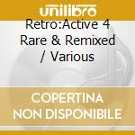 RETRO:ACTIVE 4/RARE & REMIXED cd musicale di Artisti Vari