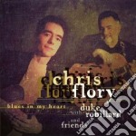 Blues in my heart cd musicale di Chris flory & duke r