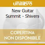 SHIVERS cd musicale di NEW GUITAR SUMMIT