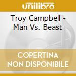 Man vs.beast - cd musicale di Troy young campbell