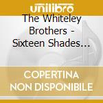 Sixteen shades of blue - cd musicale di The whiteley brothers