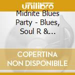 Blues, soul r & b '50-'60 cd musicale di Midnite blues party