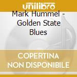 Mark Hummel - Golden State Blues cd musicale di M.hummell/r.zinn/a.f