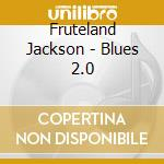 Blues 2.0 cd musicale di Jackson Fruteland