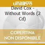 WITHOUT WORDS                             cd musicale di COX DOUG