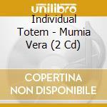 MUMIA VERA                                cd musicale di Totem Individual