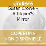 A pilgrim's mirror - cd musicale di Crowe Susan
