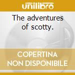 The adventures of scotty. cd musicale di Sherman Scott