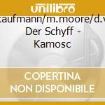 A.kaufmann/m.moore/d.van Der Schyff - Kamosc cd musicale di A.kaufmann/m.moore/d