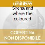 Sirens/and where the coloured cd musicale