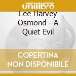 A QUIET EVIL                              cd musicale di HARVEY OSMOND LEE