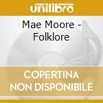 Mae Moore - Folklore cd musicale di Moore Mae