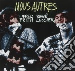 Nous autres - frith fred cd musicale di Fred frith & rene' lussier