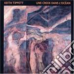 Une croix dans l'ocean - tippett keith cd musicale di Tippett Keith