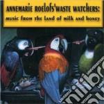 Annemarie Roelofs Waste Watchers - Land Of Milk And Honey cd musicale di Annemarie roelofs waste watche