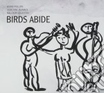 Barre Phillips / Catherine Jauniaux / Malcolm Goldstein - Birds Abide cd musicale di Phillips/c.jau Barre