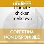 Ultimate chicken meltdown cd musicale di Rooster Atomic