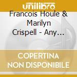 Francois Houle & Marilyn Crispell - Any Terrain Tumultuous cd musicale di Francois houle & marilyn crisp