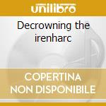 Decrowning the irenharc cd musicale di Spearhead