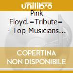 Pink floyd performed by top musicians cd musicale di Artisti Vari