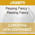 PASSING FANCY                             cd musicale di Fancy Passing