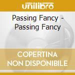 PASSING FANCY                             cd musicale di Fancy Passing