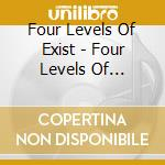 Four Levels Of Exist - Four Levels Of Existence cd musicale di FOUR LEVELS OF EXIST