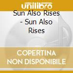 SUN ALSO RISES                            cd musicale di SUN ALSO RISES