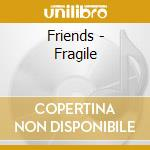 FRAGILE                                   cd musicale di FRIENDS