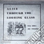 Alice through the looking glass cd musicale di Peter & john Howell