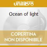 Ocean of light cd musicale di Artisti Vari