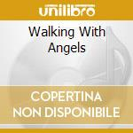 Various - Walking With Angels cd musicale di Artisti Vari