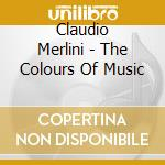 The colours of music cd musicale di Claudio Merlini