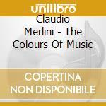 Merlini Claudio - The Colours Of Music cd musicale di Claudio Merlini