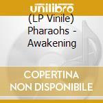 (LP VINILE) Pharaohs-awakening lp lp vinile di Pharaohs
